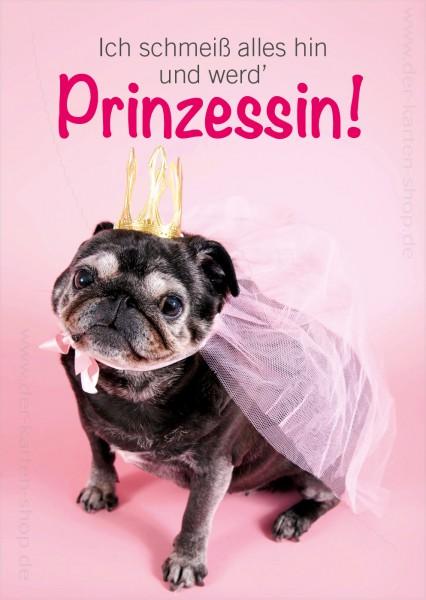 Postkarte Grußkarte Spruchkarte Mop 'Ich schmeiß alles hin und werd' Prinzessin'