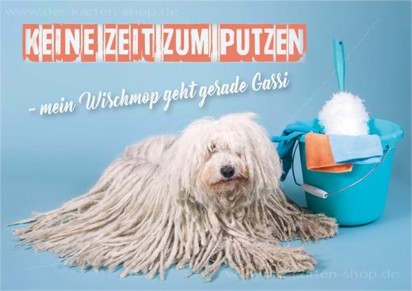 Postkarte Spruchkarte witziger Puli 'Keine Zeit zum Putzen – mein Wischmop geht gerade Gassi'