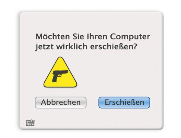 Mauspad Mousepad 'Möchten Sie Ihren Computer jetzt wirklich erschießen?